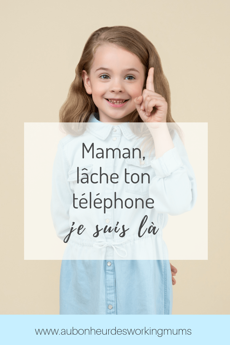 Maman, lâche ton téléphone