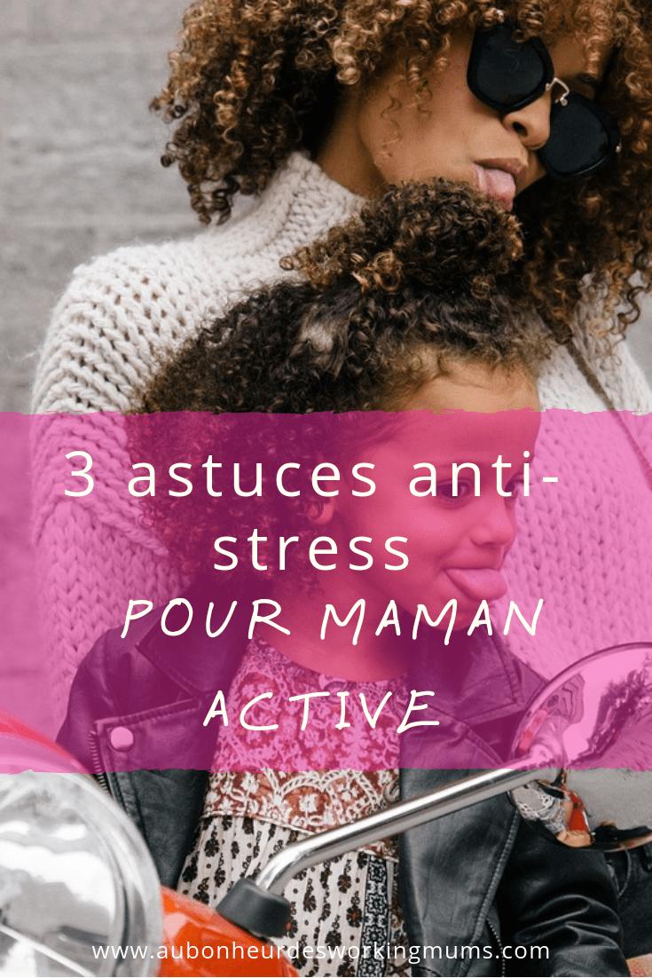 Astuces anti-stress pour mamans actives